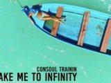 Consoul Trainin - Take Me To Infinity Testo